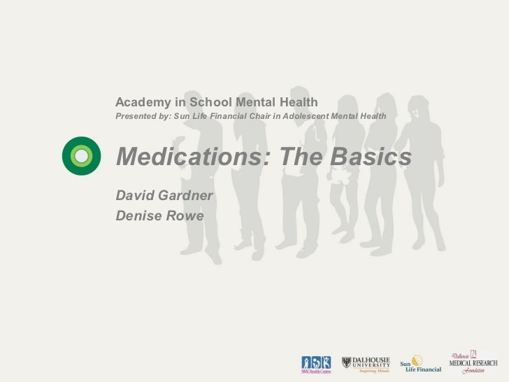 Academy in School Mental HealthPresented by: Sun Life Financial Chair in Adolescent Mental HealthMedications: The BasicsDa...
