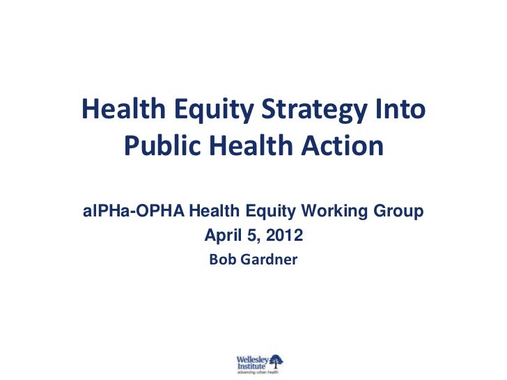 Health Equity Strategy Into  Public Health ActionalPHa-OPHA Health Equity Working Group            April 5, 2012          ...