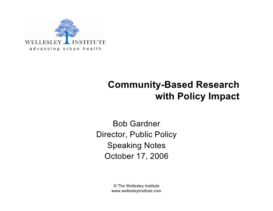 Community-Based Research            with Policy Impact      Bob Gardner Director, Public Policy    Speaking Notes   Octobe...