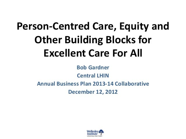 Person-Centred Care, Equity and   Other Building Blocks for     Excellent Care For All                  Bob Gardner       ...