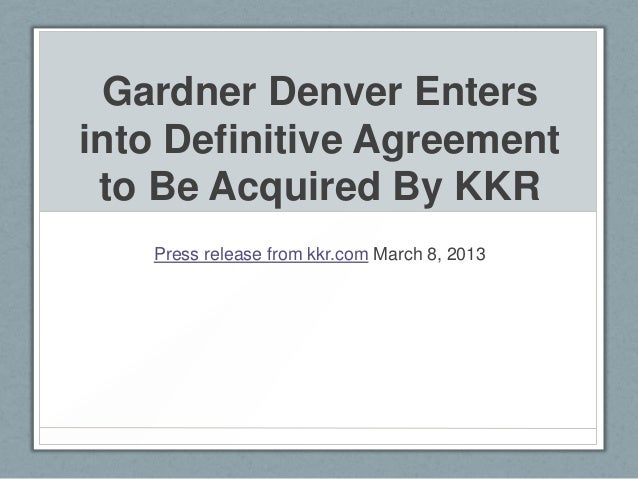 Gardner Denver Entersinto Definitive Agreement to Be Acquired By KKR   Press release from kkr.com March 8, 2013