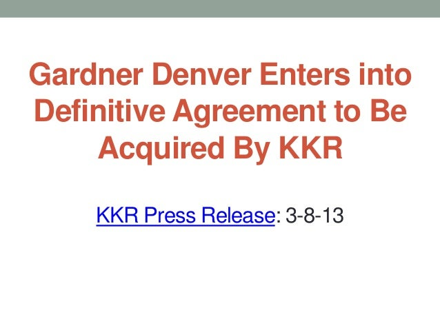 Gardner Denver Enters intoDefinitive Agreement to Be    Acquired By KKR    KKR Press Release: 3-8-13