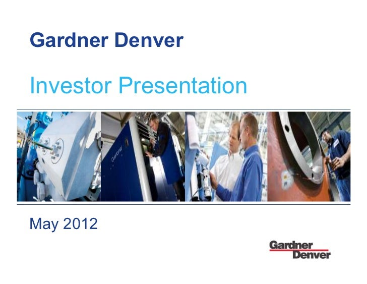 Gardner denver inc investor presentation for Gardner inc
