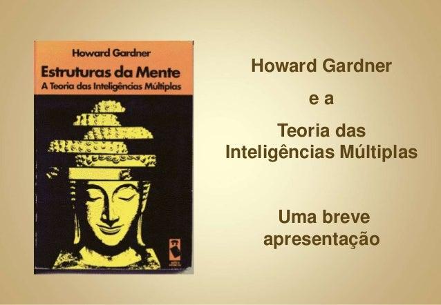 Howard Gardner e a Teoria das Inteligências Múltiplas Uma breve apresentação