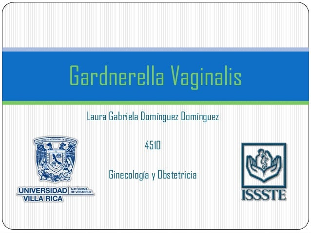 Gardnerella Vaginalis  Laura Gabriela Domínguez Domínguez                 4510       Ginecología y Obstetricia