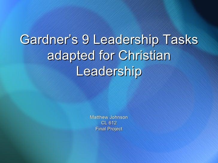 Gardner's 9 Leadership Tasks adapted for Christian Leadership Matthew Johnson CL 612 Final Project