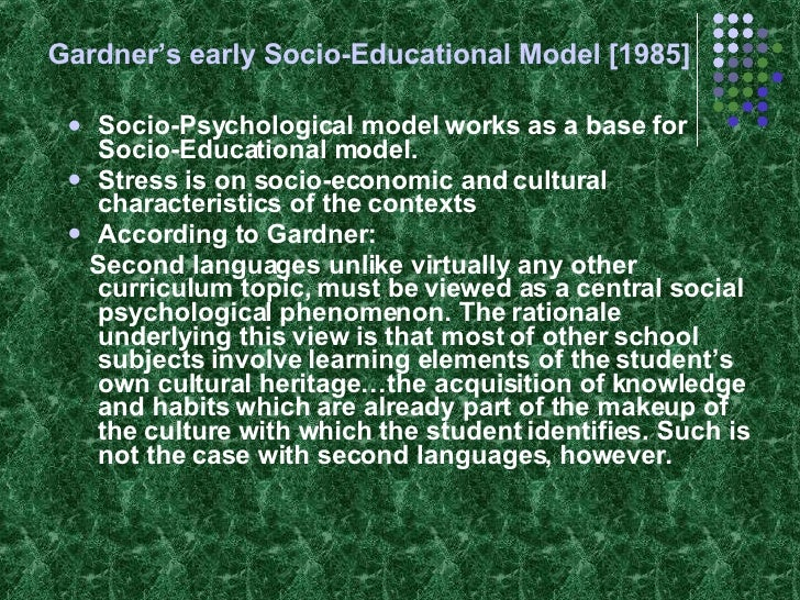 Gardner's early Socio-Educational Model [1985] <ul><li>Socio-Psychological model works as a base for Socio-Educational mod...