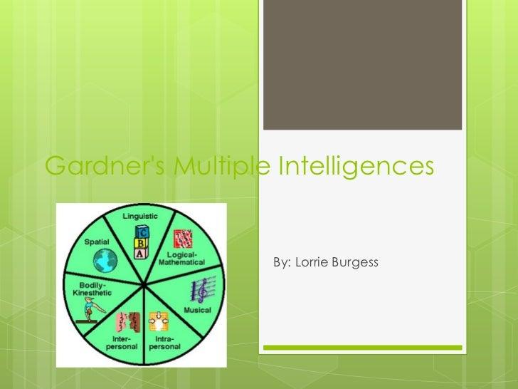 Gardners Multiple Intelligences                  By: Lorrie Burgess