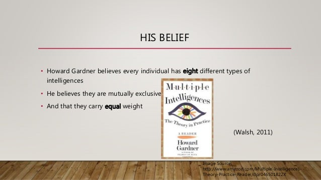 application of gardners theory of multiple In his theory of multiple intelligences, howard gardner questioned the traditional   it also allows one to use language as a means to remember information.