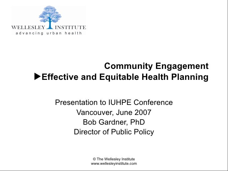 Community Engagement ▶Effective and Equitable Health Planning      Presentation to IUHPE Conference          Vancouver, Ju...