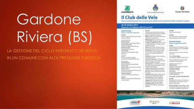 Gardone Riviera (BS) LA GESTIONE DEL CICLO INTEGRATO DEI RIFIUTI IN UN COMUNE CON ALTA PRESSIONE TURISTICA