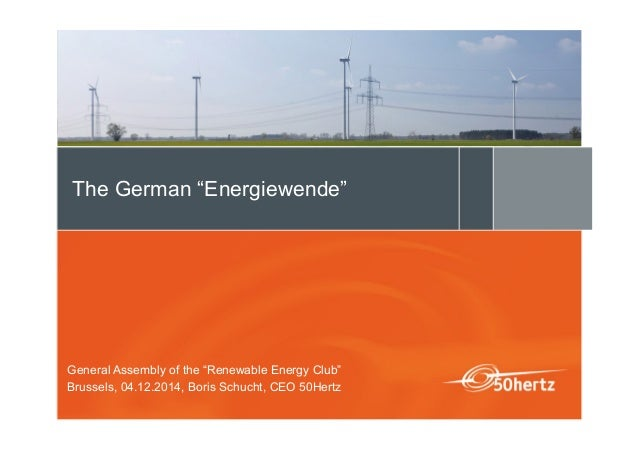 """The German """"Energiewende"""" General Assembly of the """"Renewable Energy Club"""" Brussels, 04.12.2014, Boris Schucht, CEO 50Hertz"""