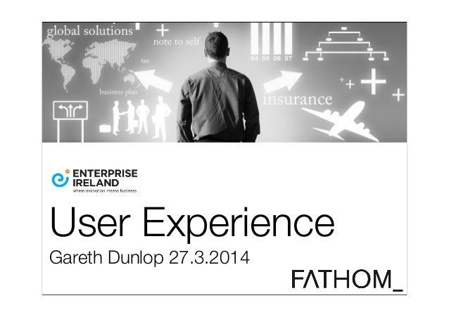 User Experience Gareth Dunlop 27.3.2014