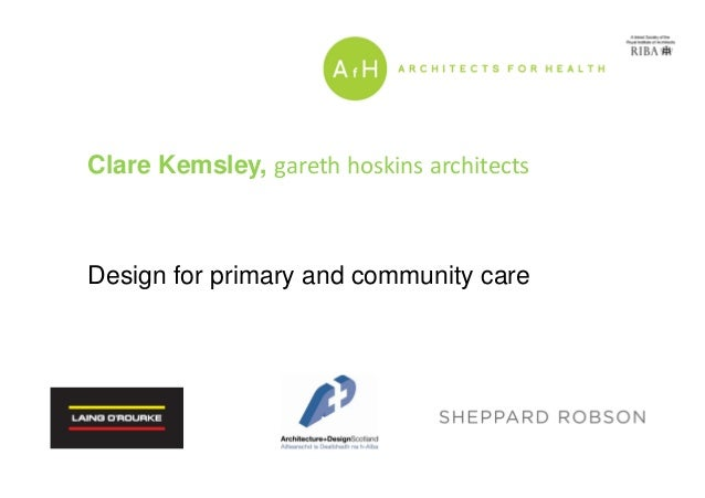 Clare Kemsley, gareth hoskins architects Design for primary and community care
