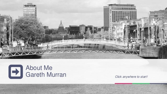 About Me                       Gareth Murran          Click anywhere to start!1   Gareth Murran – A presentation about me