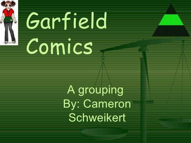 A grouping  By: Cameron Schweikert Garfield Comics