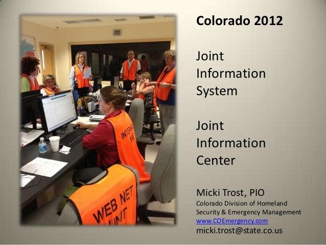 Colorado 2012JointInformationSystemJointInformationCenterMicki Trost, PIOColorado Division of HomelandSecurity & Emergency...