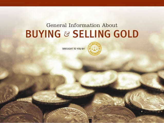 General Information About BROUGHT TO YOU BY BUYING & SELLING GOLD