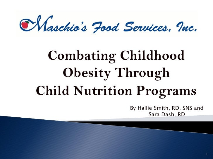 Combating Childhood    Obesity ThroughChild Nutrition Programs              By Hallie Smith, RD, SNS and                  ...