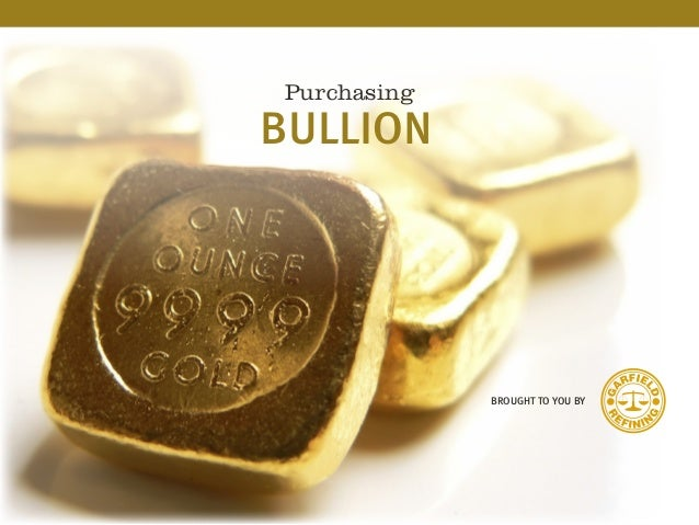 BROUGHT TO YOU BY Purchasing BULLION