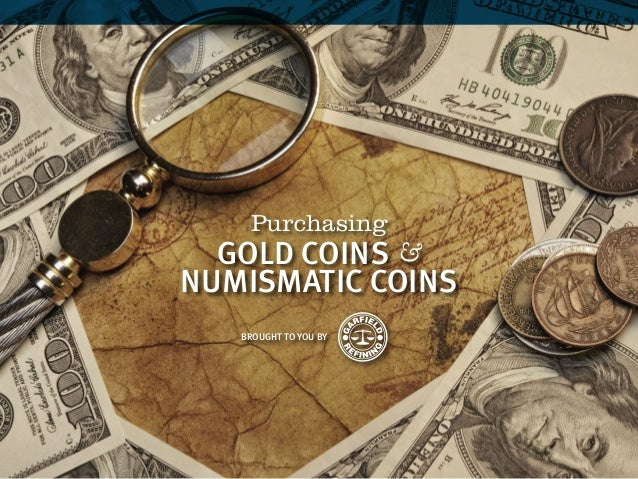 Purchasing BROUGHT TO YOU BY GOLD COINS & NUMISMATIC COINS