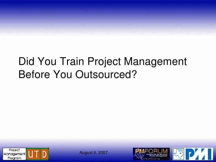 Did You Train Project Management Before You Outsourced?                August 6, 2007
