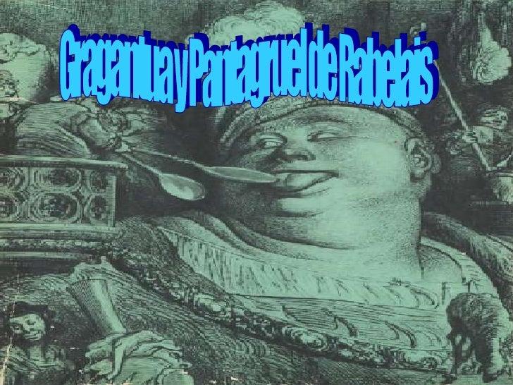 • François Rabelais fue un escritor,  humanista y médico francés. Para escribir  sus primeros textos, Rabelais se inspira ...