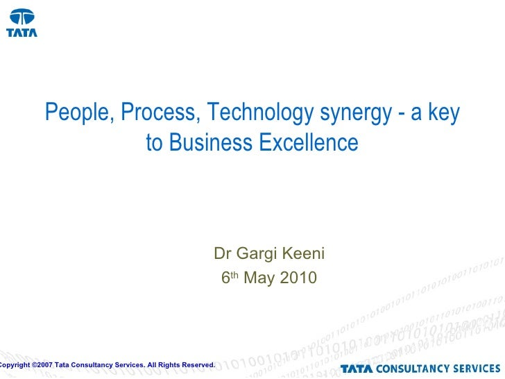 People, Process, Technology synergy - a key to Business Excellence Dr Gargi Keeni 6 th  May 2010