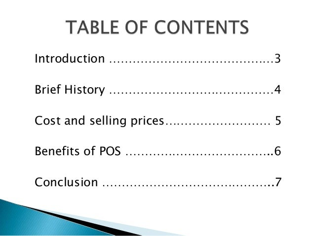 Introduction ……………………………………3Brief History ……………………………………4Cost and selling prices……………………… 5Benefits of POS ………………………………..6...