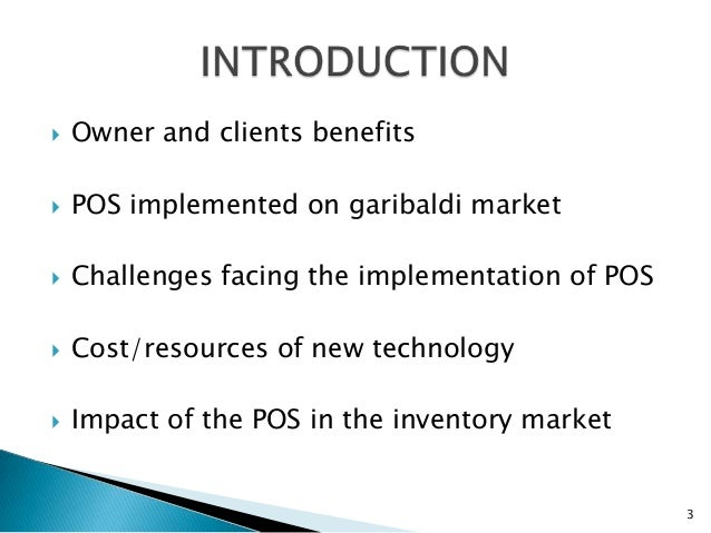    Owner and clients benefits   POS implemented on garibaldi market   Challenges facing the implementation of POS   Co...