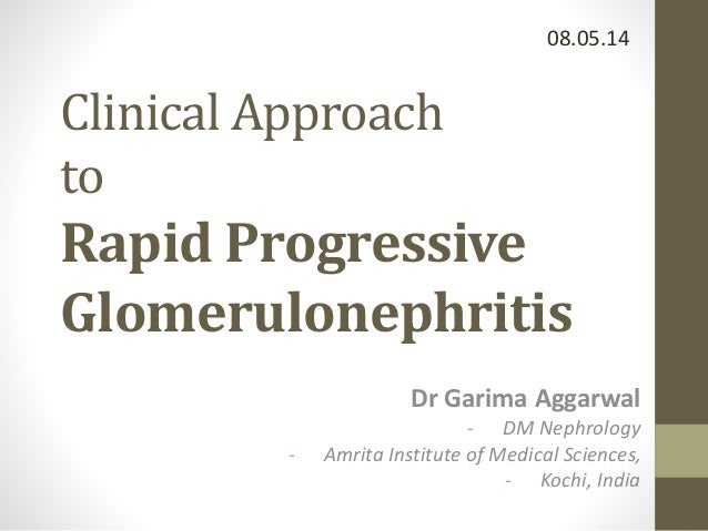 08.05.14  Clinical Approach  to  Rapid Progressive  Glomerulonephritis  Dr Garima Aggarwal  - DM Nephrology  - Amrita Inst...