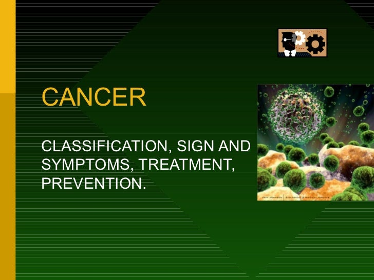 CANCERCLASSIFICATION, SIGN ANDSYMPTOMS, TREATMENT,PREVENTION.
