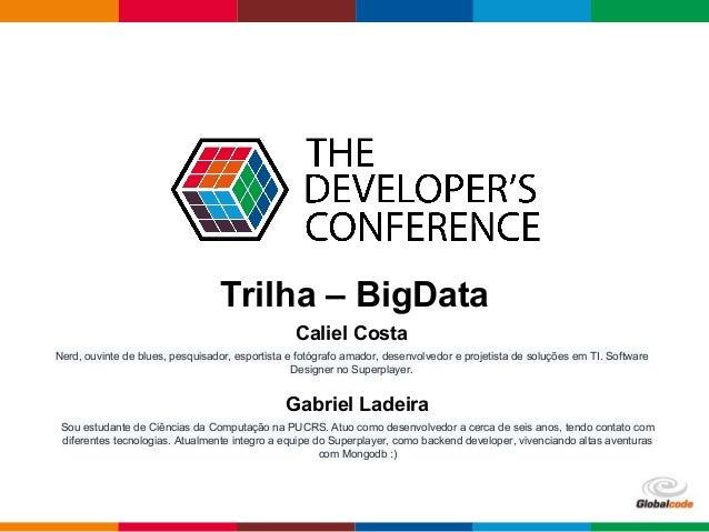 Globalcode – Open4education Trilha – BigData Caliel Costa Nerd, ouvinte de blues, pesquisador, esportista e fotógrafo amad...