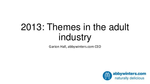 2013: Themes in the adult        industry      Garion Hall, abbywinters.com CEO