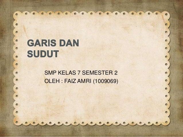 SMP KELAS 7 SEMESTER 2 OLEH : FAIZ AMRI (1009069)