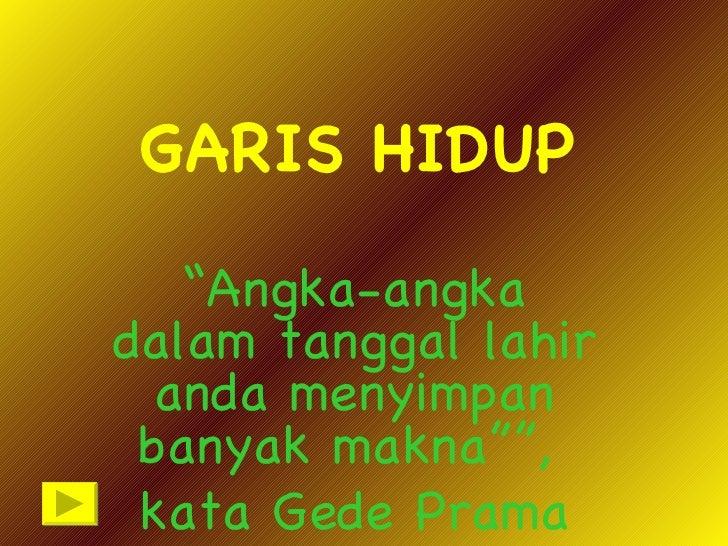"""GARIS HIDUP """" Angka-angka dalam tanggal lahir anda menyimpan banyak makna"""""""",  kata Gede Prama"""