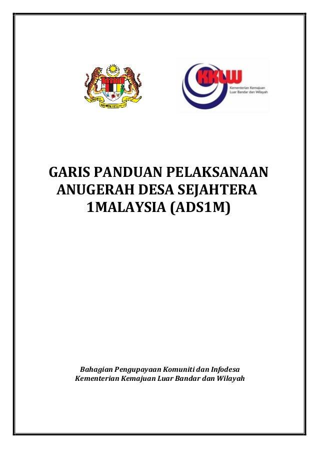 GARIS PANDUAN PELAKSANAAN  ANUGERAH DESA SEJAHTERA 1MALAYSIA (ADS1M)  Bahagian Pengupayaan Komuniti dan Infodesa  Kementer...