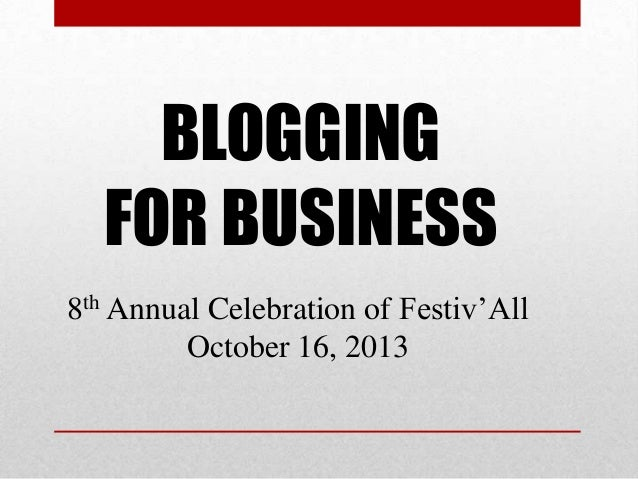 BLOGGING FOR BUSINESS 8th Annual Celebration of Festiv'All October 16, 2013