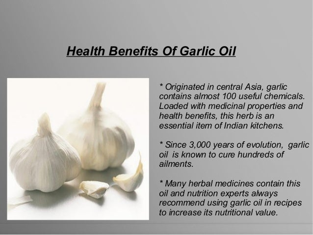 Health Benefits Of Garlic Oil * Originated in central Asia, garlic contains almost 100 useful chemicals. Loaded with medic...