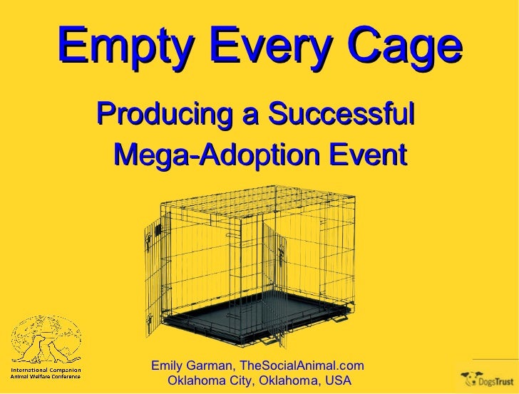 Empty Every Cage Producing a Successful  Mega-Adoption Event Emily Garman, TheSocialAnimal.com  Oklahoma City, Oklahoma, USA