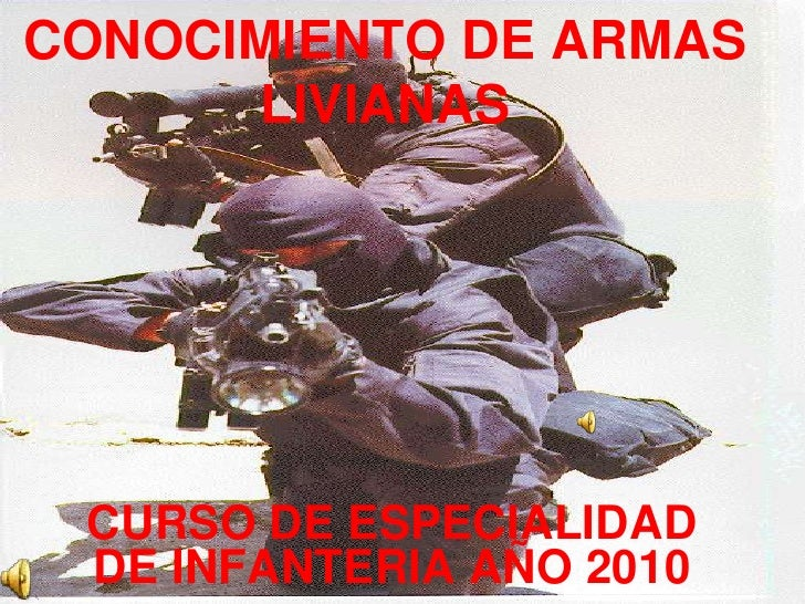 CONOCIMIENTO DE ARMAS        LIVIANAS      CURSO DE ESPECIALIDAD  DE INFANTERIA AÑO 2010