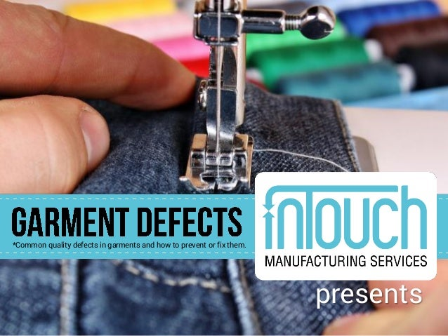 *Common quality defects in garments and how to prevent or fix them. presents