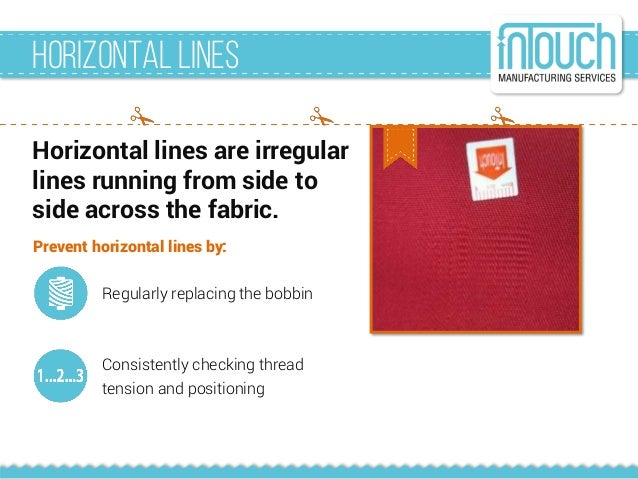Horizontal Lines Horizontal lines are irregular lines running from side to side across the fabric. Prevent horizontal line...