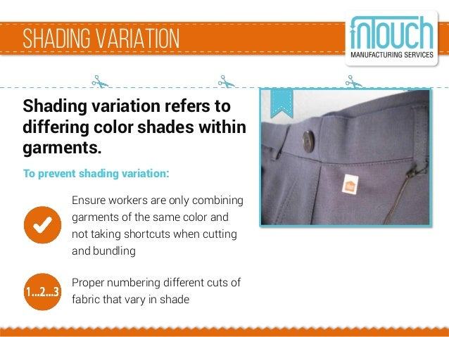 ShadingVariation Shading variation refers to differing color shades within garments. To prevent shading variation: Ensure ...