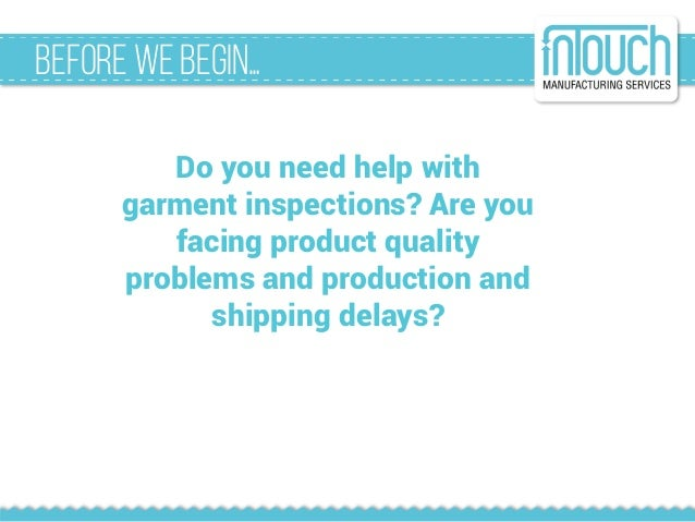 BeforeWeBegin… Do you need help with garment inspections? Are you facing product quality problems and production and shipp...