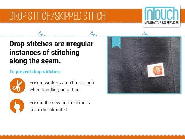 Dropstitch/skippedstitch Drop stitches are irregular instances of stitching along the seam. To prevent drop stitches: Ensu...
