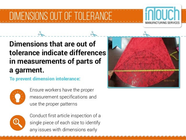 dimensionsout oftolerance Dimensions that are out of tolerance indicate differences in measurements of parts of a garment....