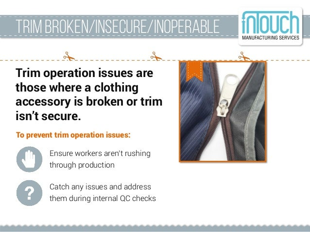 Trim broken/insecure/inoperable Trim operation issues are those where a clothing accessory is broken or trim isn't secure....