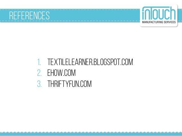 1. textilelearner.blogspot.com 2. ehow.com 3. thriftyfun.com references