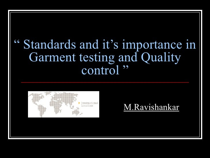 """"""" Standards and it's importance in   Garment testing and Quality            control """"                    M.Ravishankar"""